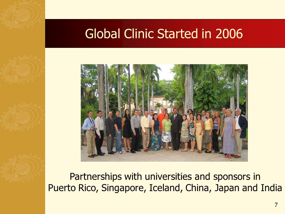 Global Clinic Started in Partnerships with universities and sponsors in Puerto Rico, Singapore, Iceland, China, Japan and India