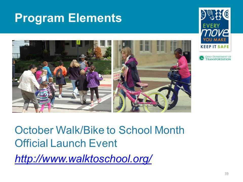 39 Program Elements October Walk/Bike to School Month Official Launch Event http://www.walktoschool.org/
