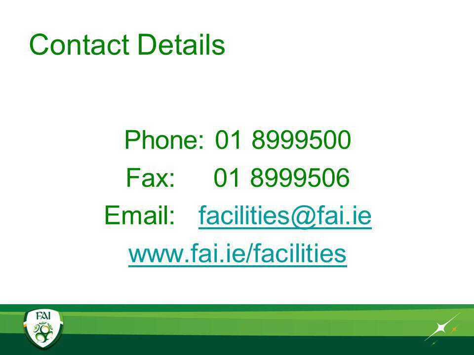 Contact Details Phone: 01 8999500 Fax: 01 8999506 Email: facilities@fai.iefacilities@fai.ie www.fai.ie/facilities