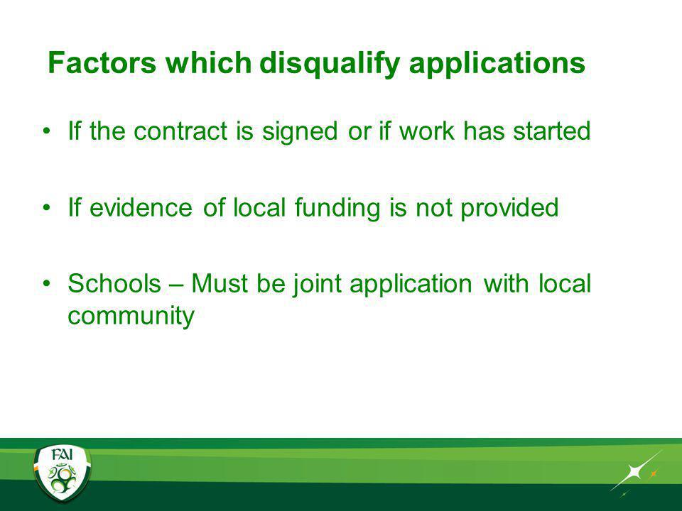 Factors which disqualify applications If the contract is signed or if work has started If evidence of local funding is not provided Schools – Must be joint application with local community