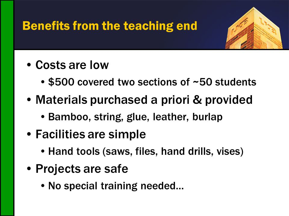 Benefits from the teaching end Costs are low $500 covered two sections of ~50 students Materials purchased a priori & provided Bamboo, string, glue, l
