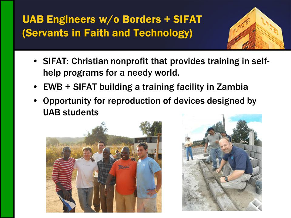UAB Engineers w/o Borders + SIFAT (Servants in Faith and Technology) SIFAT: Christian nonprofit that provides training in self- help programs for a ne