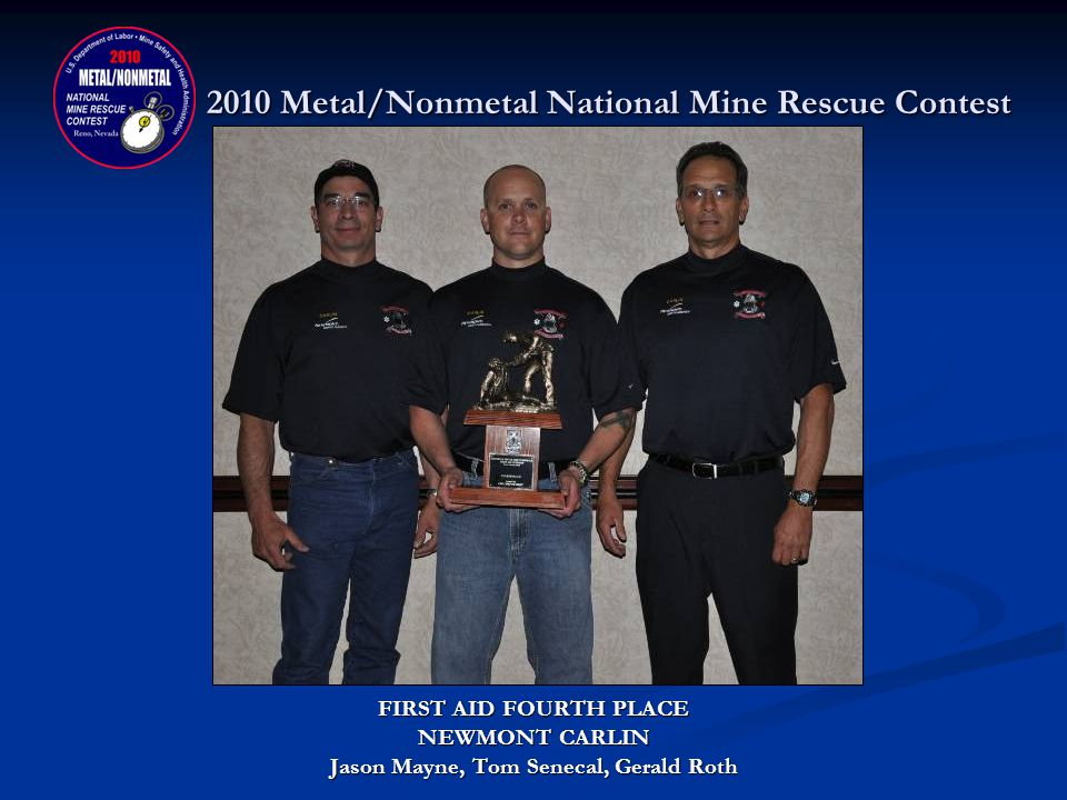 2010 Metal/Nonmetal National Mine Rescue Contest FIRST AID CONTEST THIRD PLACE DONATED BY: NEVADA MINING ASSOCIATION