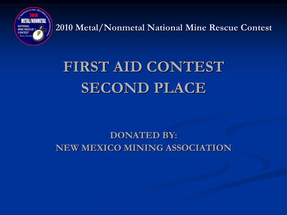 2010 Metal/Nonmetal National Mine Rescue Contest FIRST AID SECOND PLACE MOSAIC WHITE TEAM Nick Flores, Clint Tiffner, Chris Vasquez