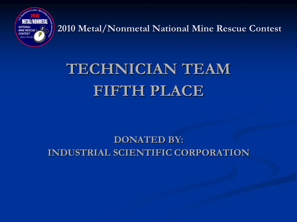 2010 Metal/Nonmetal National Mine Rescue Contest TECHNICIAN TEAM FIFTH PLACE LUCKY FRIDAY Ryan McCorkle, Jeff Hunter