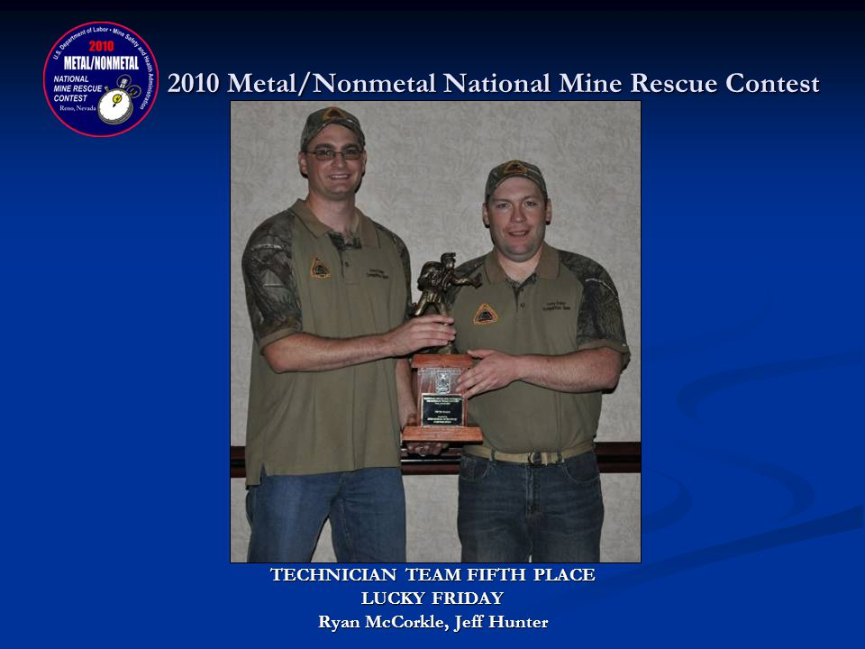 2010 Metal/Nonmetal National Mine Rescue Contest TECHNICIAN TEAM FOURTH PLACE DONATED BY: INDUSTRIAL SCIENTIFIC CORPORATION