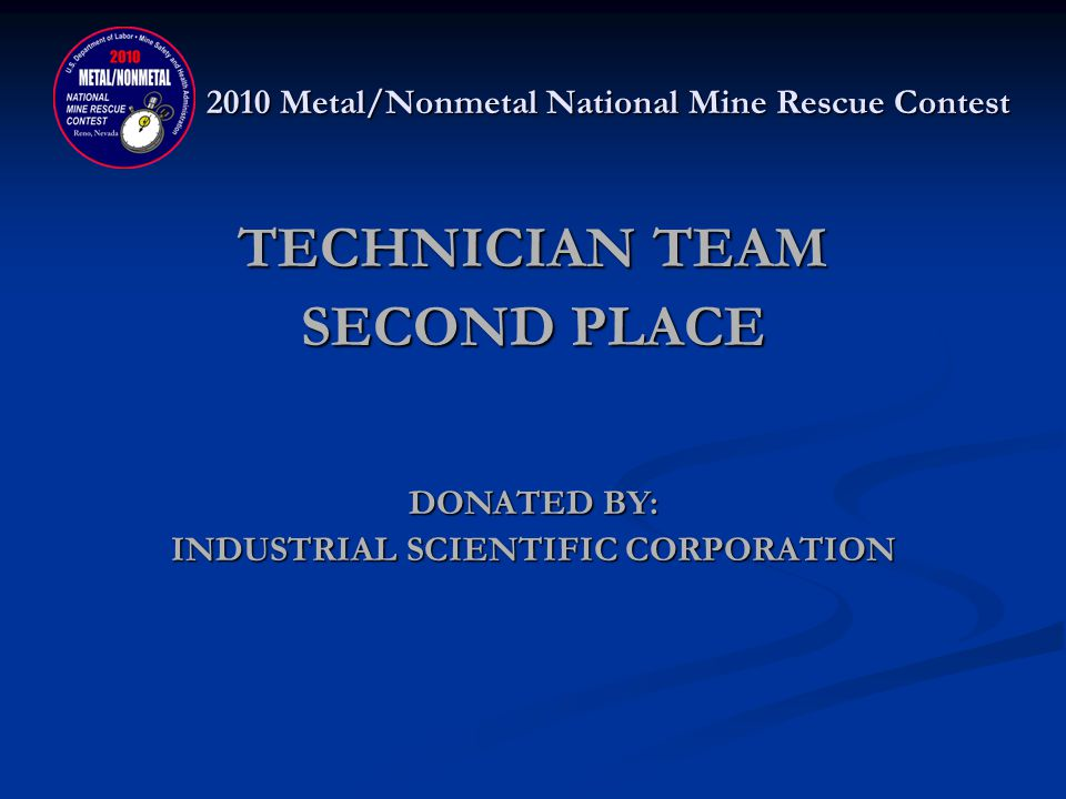2010 Metal/Nonmetal National Mine Rescue Contest TECHNICIAN TEAM SECOND PLACE NEWMONT CARLIN Wayne Courtney, Jeremy Armstrong