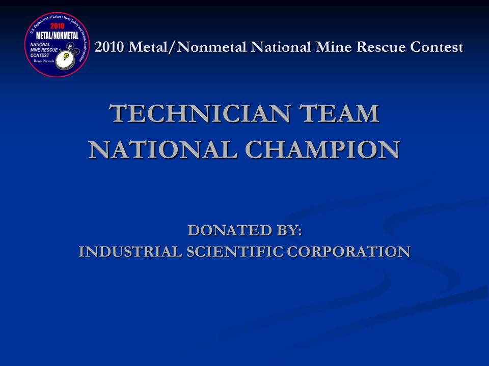 2010 Metal/Nonmetal National Mine Rescue Contest TECHNICIAN TEAM NATIONAL CHAMPION FMC WHITE Alan Jones, Tyler Lovato