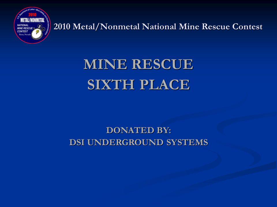 2010 Metal/Nonmetal National Mine Rescue Contest MINE RESCUE SIXTH PLACE OCI WYOMING, LP – OCI WHITE Paul Larson, Captain