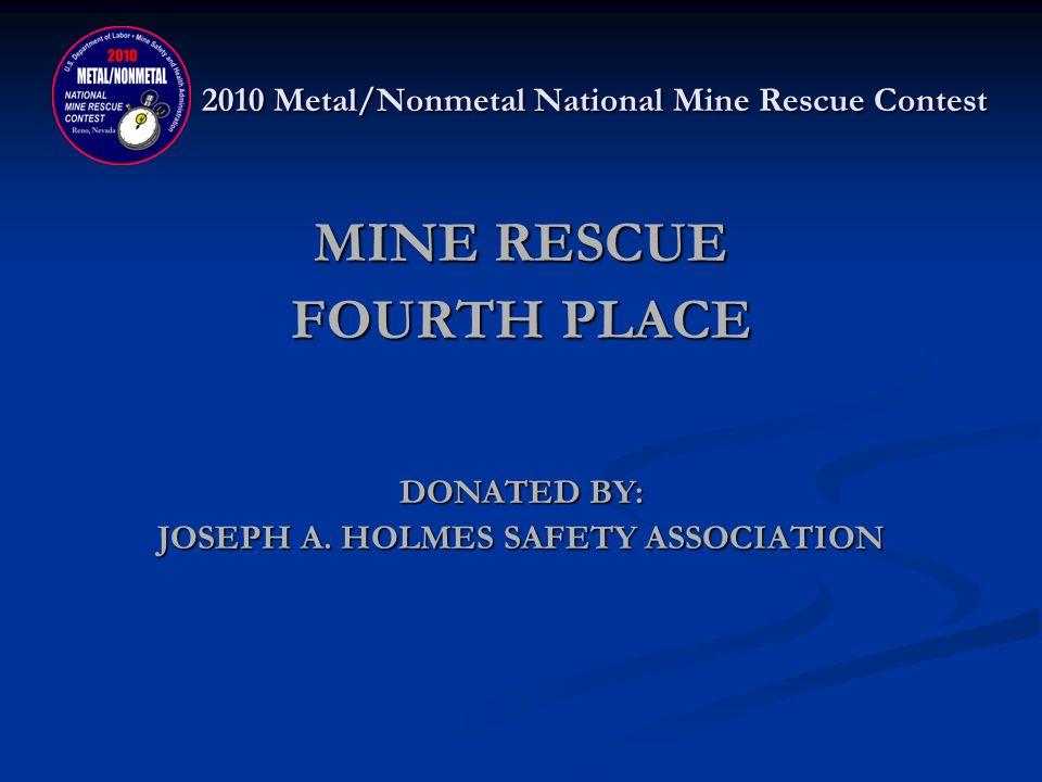 2010 Metal/Nonmetal National Mine Rescue Contest MINE RESCUE FOURTH PLACE NEWMONT MINING – NEWMONT MIDAS Mike Castillo, Captain