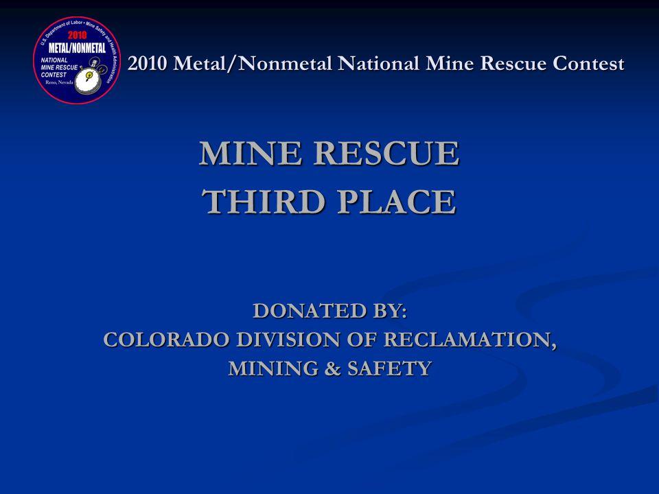 2010 Metal/Nonmetal National Mine Rescue Contest MINE RESCUE THIRD PLACE NEWMONT MINING – NEWMONT CARLIN Jason Mayne, Captain