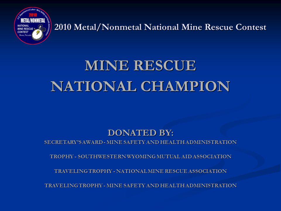 2010 Metal/Nonmetal National Mine Rescue Contest MINE RESCUE NATIONAL CHAMPION THE DOE RUN COMPANY – DOE RUN MAROON Steve Setzer, Captain