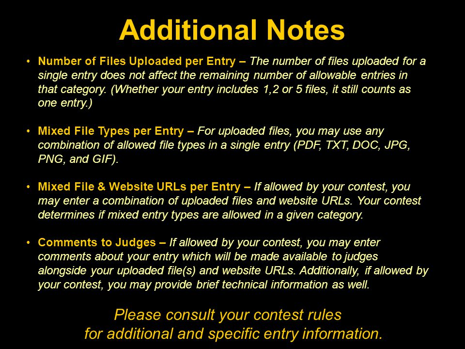 Additional Notes Number of Files Uploaded per Entry – The number of files uploaded for a single entry does not affect the remaining number of allowable entries in that category.