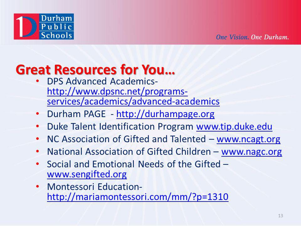 Great Resources for You… DPS Advanced Academics- http://www.dpsnc.net/programs- services/academics/advanced-academics Durham PAGE - http://durhampage.