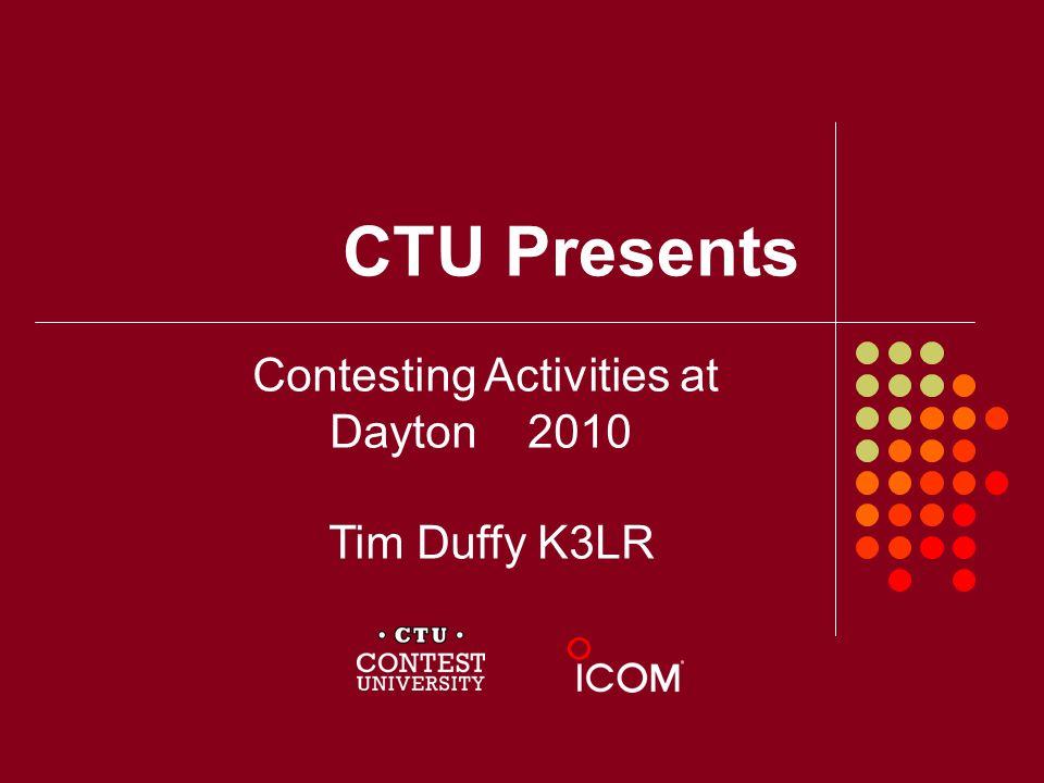 CTU Presents Contesting Activities at Dayton 2010 Tim Duffy K3LR