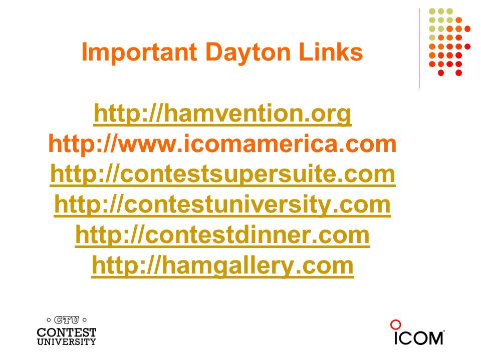 Important Dayton Links http://hamvention.org http://www.icomamerica.com http://contestsupersuite.com http://contestuniversity.com http://contestdinner.com http://hamgallery.com http://hamvention.org http://contestsupersuite.com http://contestuniversity.com http://contestdinner.com http://hamgallery.com