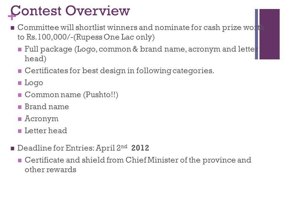 + Contest Overview Committee will shortlist winners and nominate for cash prize worth to Rs.100,000/-(Rupess One Lac only) Full package (Logo, common & brand name, acronym and letter head) Certificates for best design in following categories.
