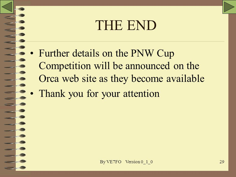 By VE7FO Version 0_1_029 THE END Further details on the PNW Cup Competition will be announced on the Orca web site as they become available Thank you for your attention