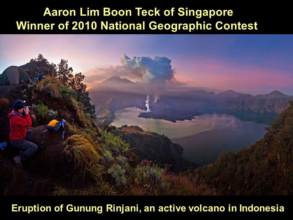 Eruption of Gunung Rinjani, an active volcano in Indonesia Aaron Lim Boon Teck of Singapore Winner of 2010 National Geographic Contest