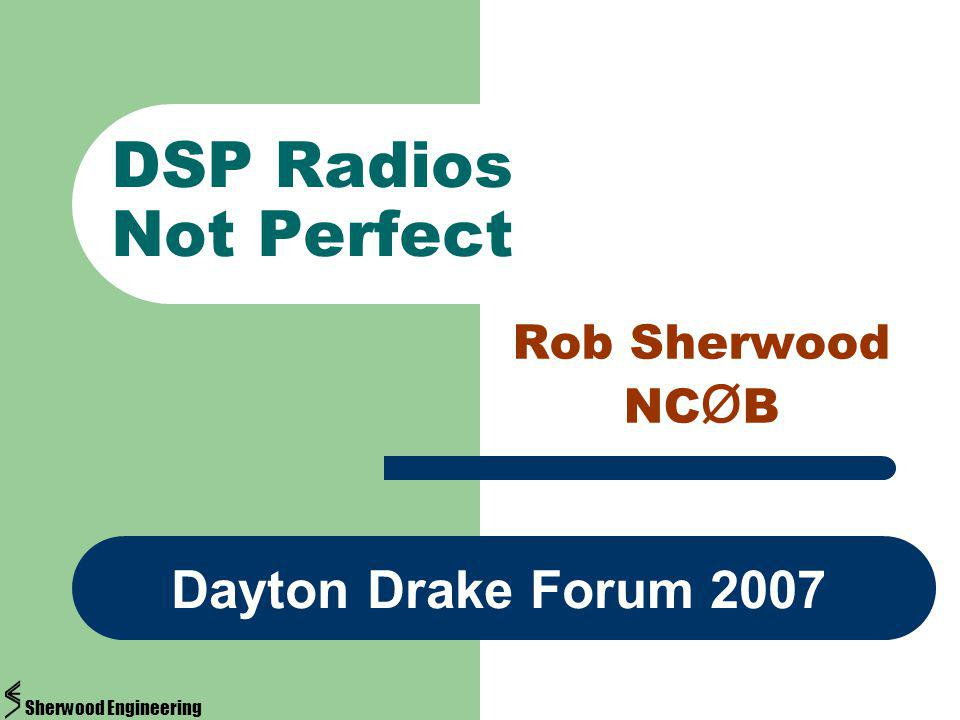DSP Radios Not Perfect Rob Sherwood NC Ø B Dayton Drake Forum 2007 Sherwood Engineering