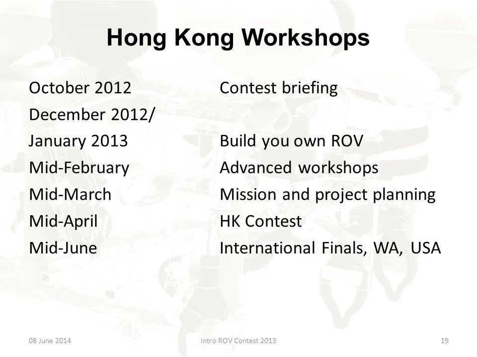ROV Workshops HK$1500 fee which includes: complete ROV kit introductory book registration fee for contest advanced workshops mission and project planning workshops (Entrance fee for contest alone is $500) 08 June 2014Intro ROV Contest 201320