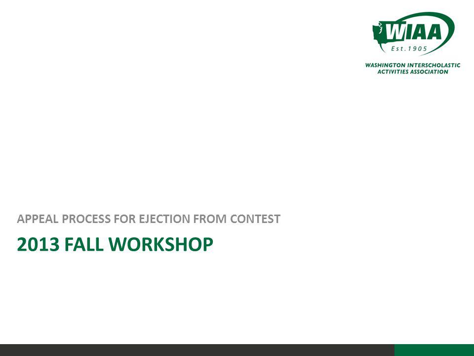 2013 FALL WORKSHOP APPEAL PROCESS FOR EJECTION FROM CONTEST