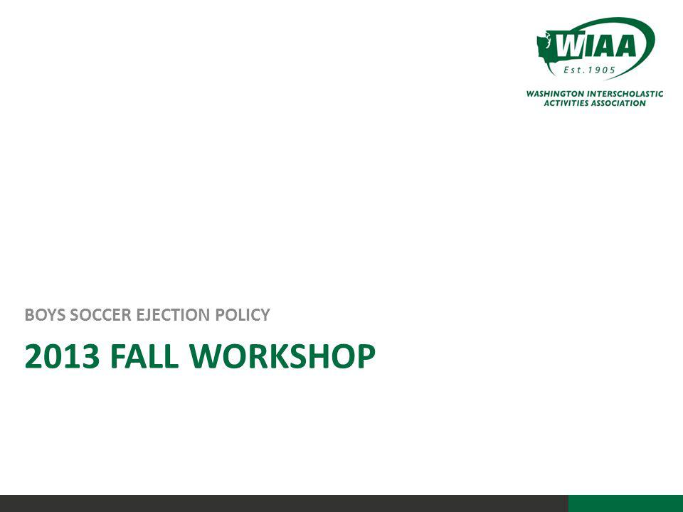 2013 FALL WORKSHOP BOYS SOCCER EJECTION POLICY