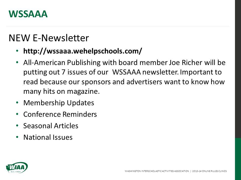 WASHINGTON INTERSCHOLASTIC ACTIVITIES ASSOCIATION | 2013-14 ONLINE RULES CLINICS WSSAAA NEW E-Newsletter http://wssaaa.wehelpschools.com/ All-American Publishing with board member Joe Richer will be putting out 7 issues of our WSSAAA newsletter.