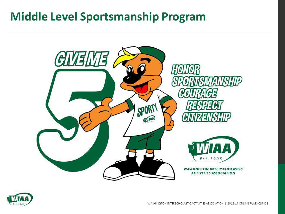 WASHINGTON INTERSCHOLASTIC ACTIVITIES ASSOCIATION | 2013-14 ONLINE RULES CLINICS Middle Level Sportsmanship Program