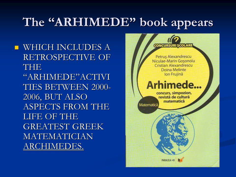 The ARHIMEDE book appears WHICH INCLUDES A RETROSPECTIVE OF THE ARHIMEDEACTIVI TIES BETWEEN 2000- 2006, BUT ALSO ASPECTS FROM THE LIFE OF THE GREATEST