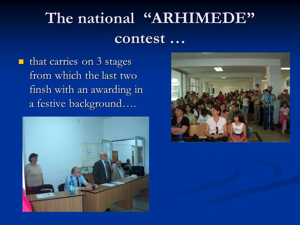 The national ARHIMEDE contest … that carries on 3 stages from which the last two finsh with an awarding in a festive background…. that carries on 3 st