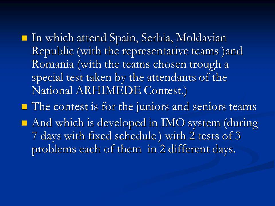 In which attend Spain, Serbia, Moldavian Republic (with the representative teams )and Romania (with the teams chosen trough a special test taken by th
