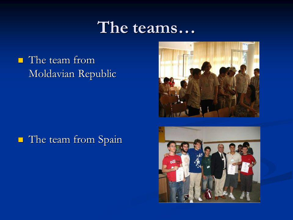 The teams… The team from Moldavian Republic The team from Moldavian Republic The team from Spain The team from Spain