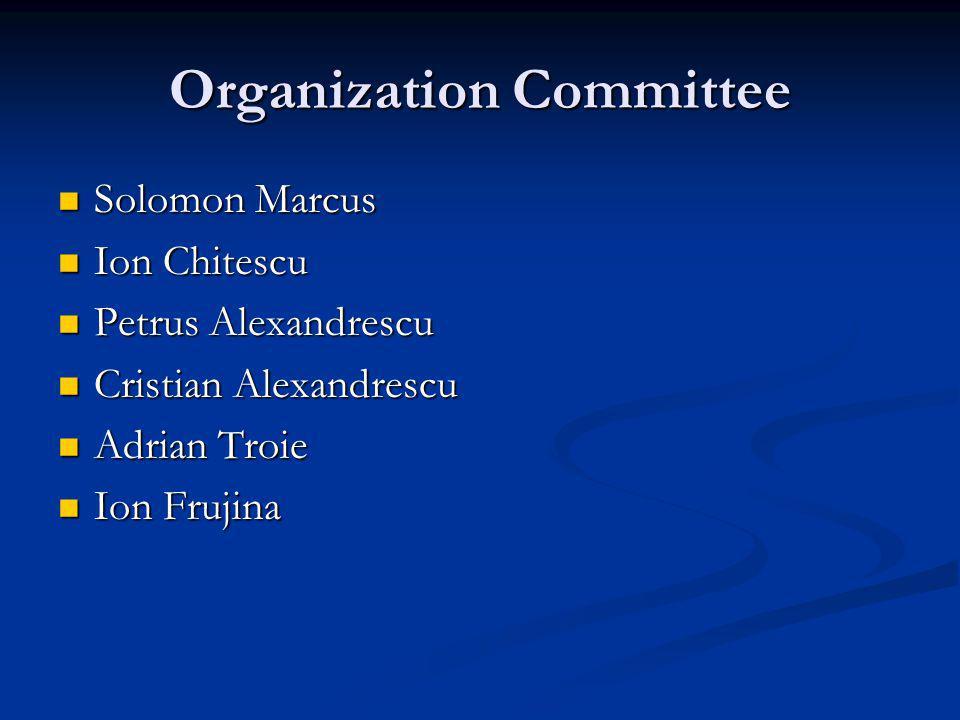 Organization Committee Solomon Marcus Solomon Marcus Ion Chitescu Ion Chitescu Petrus Alexandrescu Petrus Alexandrescu Cristian Alexandrescu Cristian