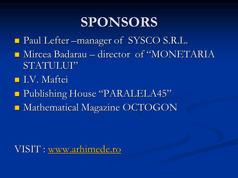 SPONSORS Paul Lefter –manager of SYSCO S.R.L. Paul Lefter –manager of SYSCO S.R.L. Mircea Badarau – director of MONETARIA STATULUI Mircea Badarau – di