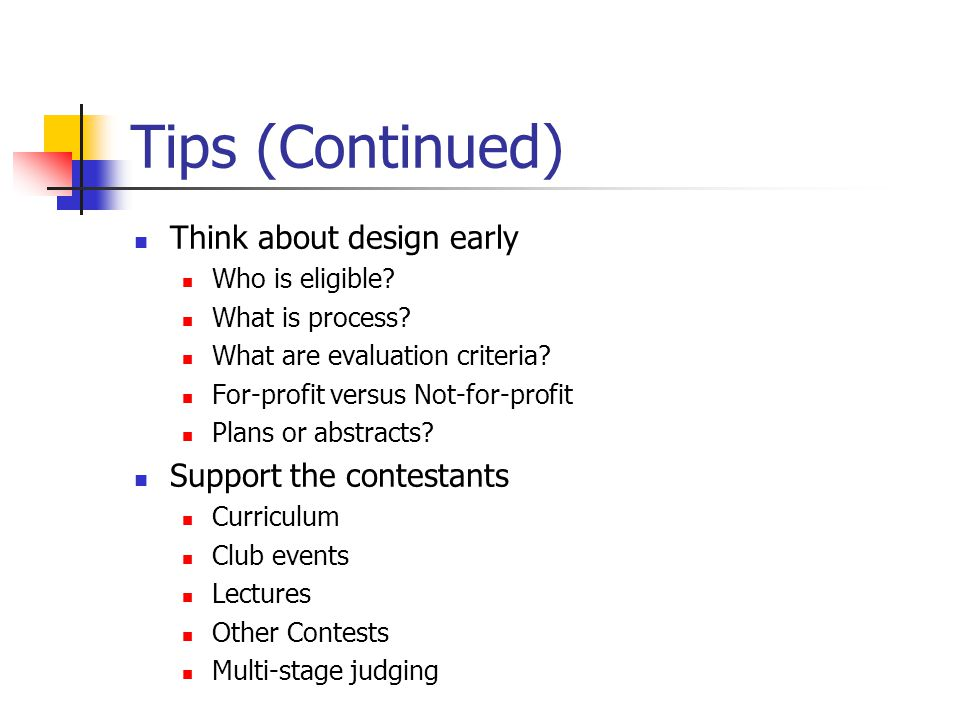 Tips (Continued) Think about design early Who is eligible? What is process? What are evaluation criteria? For-profit versus Not-for-profit Plans or ab