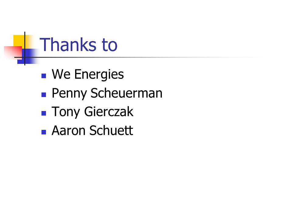 Thanks to We Energies Penny Scheuerman Tony Gierczak Aaron Schuett