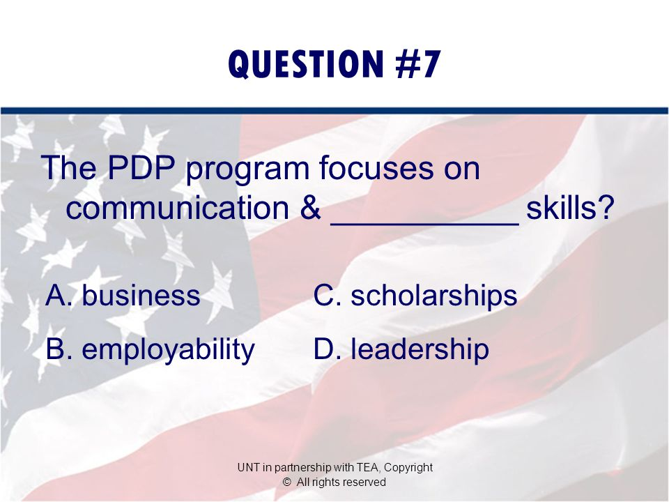 QUESTION #7 The PDP program focuses on communication & __________ skills.