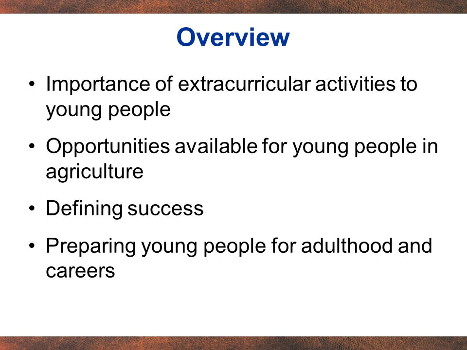Overview Importance of extracurricular activities to young people Opportunities available for young people in agriculture Defining success Preparing young people for adulthood and careers