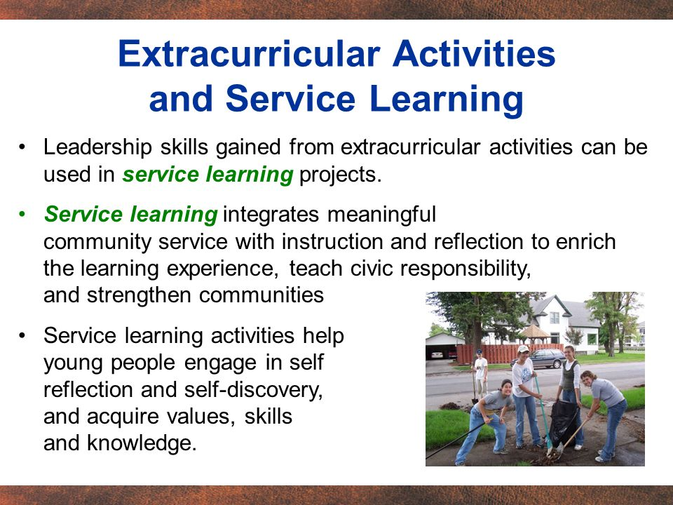 Leadership skills gained from extracurricular activities can be used in service learning projects.