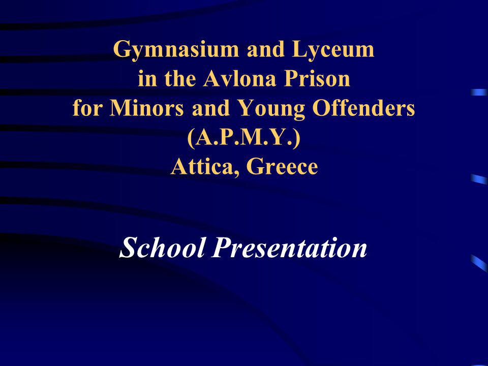 Gymnasium and Lyceum in the Avlona Prison for Minors and Young Offenders (A.P.M.Y.) Attica, Greece School Presentation
