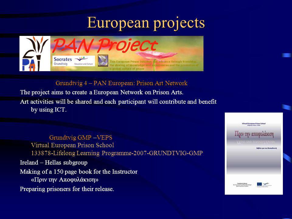 European projects Grundtvig 4Prison Art Network Grundtvig 4 – PAN European: Prison Art Network The project aims to create a European Network on Prison Arts.