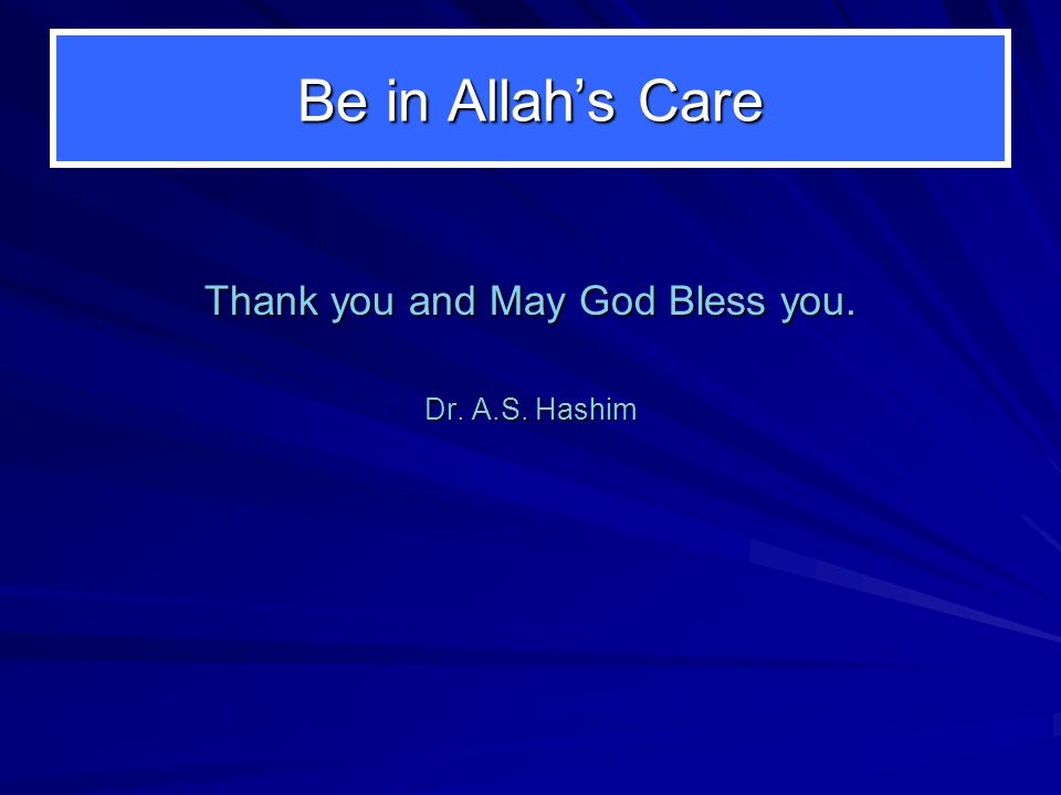 Be in Allahs Care Thank you and May God Bless you. Dr. A.S. Hashim