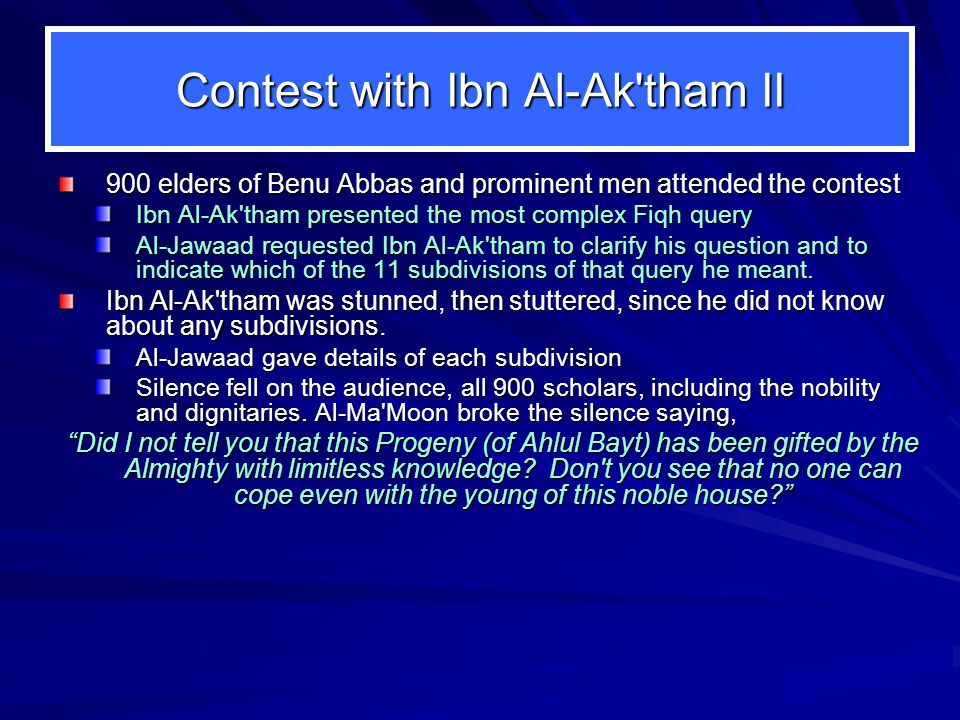 In Conclusion Al-Jawaad: Brilliance and distinction in young age Discussed in this slide show are: His prowess was tested by the Khalifa In a challenge, beats chief Justice, Al- Aktham Marries daughter of Khalifa MaMoon Duaas and Sayings are the guiding light Had great sway as an Imam at a young age