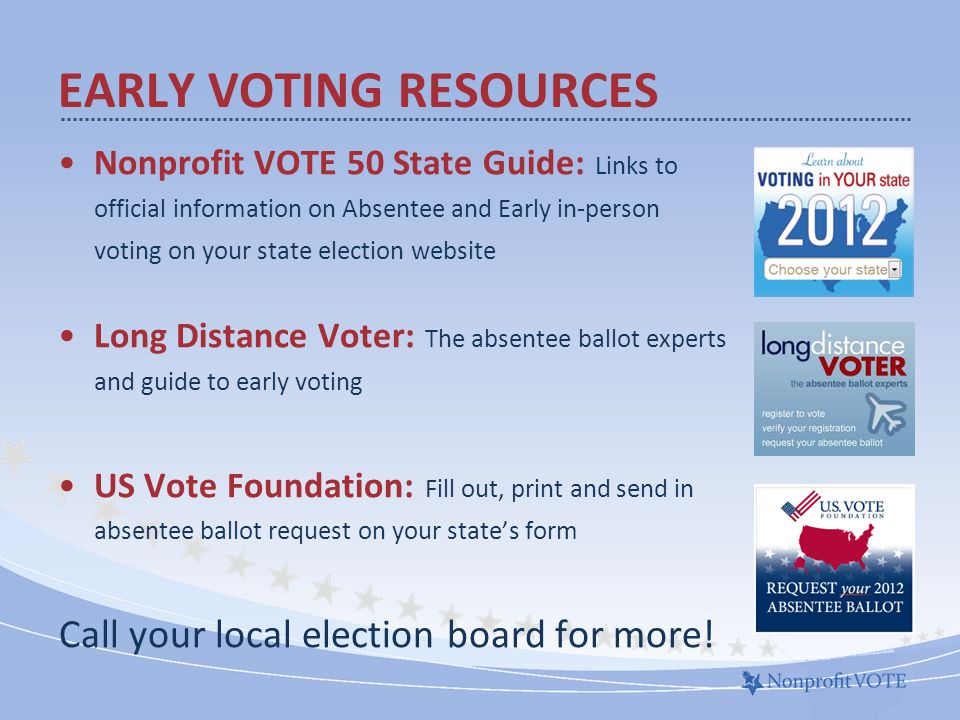 Nonprofit VOTE 50 State Guide: Links to official information on Absentee and Early in-person voting on your state election website Long Distance Voter