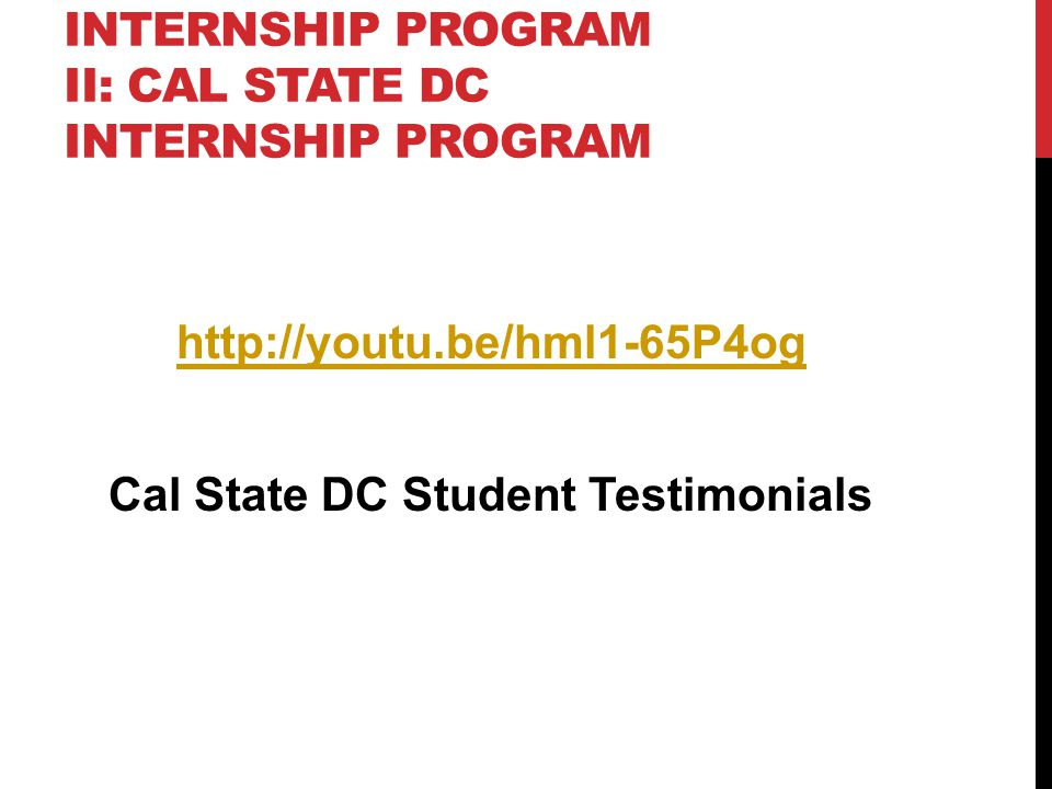 INTERNSHIP PROGRAM II: CAL STATE DC INTERNSHIP PROGRAM http://youtu.be/hml1-65P4og Cal State DC Student Testimonials
