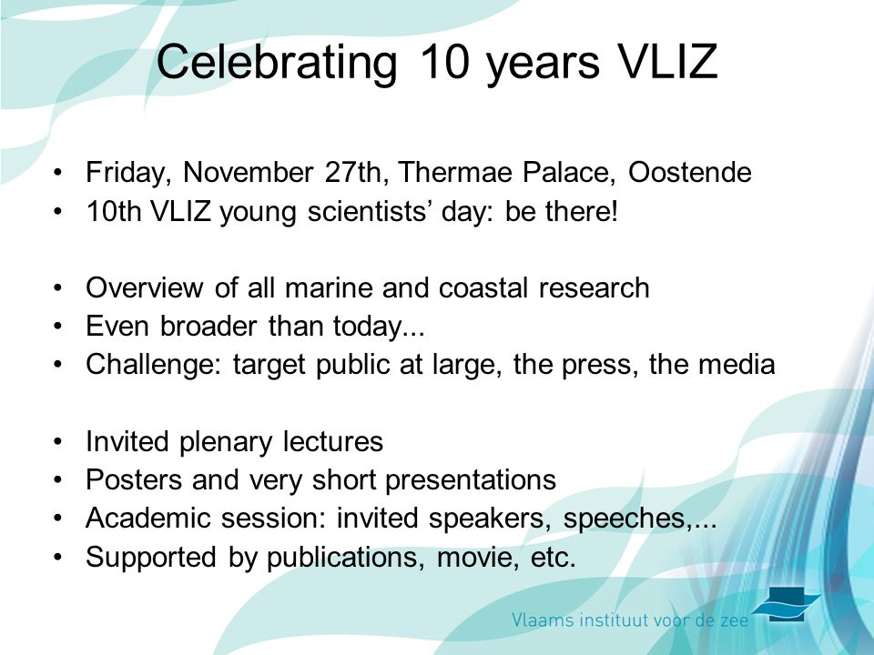 Celebrating 10 years VLIZ Friday, November 27th, Thermae Palace, Oostende 10th VLIZ young scientists day: be there.