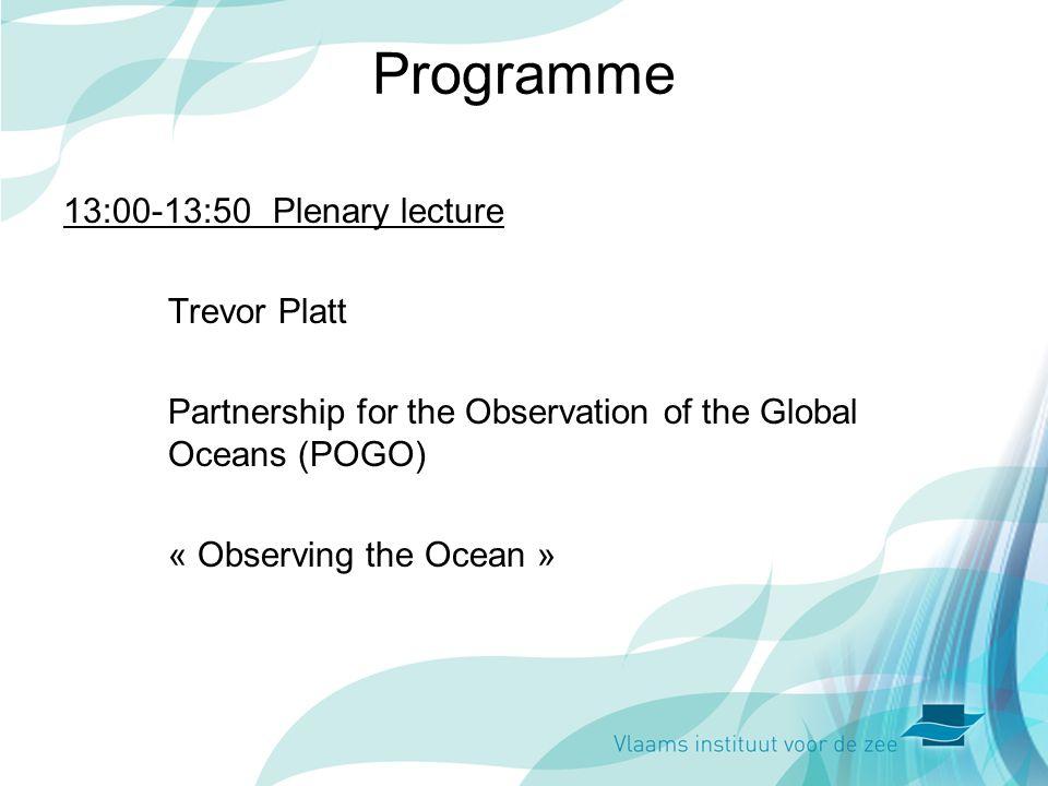 Programme 13:00-13:50Plenary lecture Trevor Platt Partnership for the Observation of the Global Oceans (POGO) « Observing the Ocean »