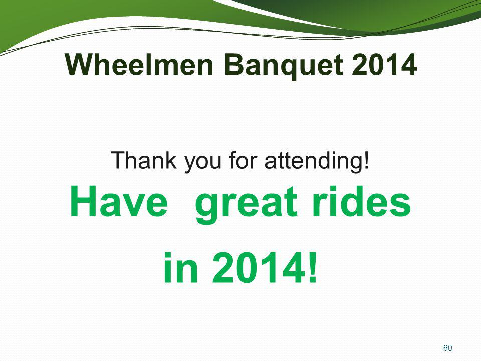 60 Wheelmen Banquet 2014 Thank you for attending! Have great rides in 2014!
