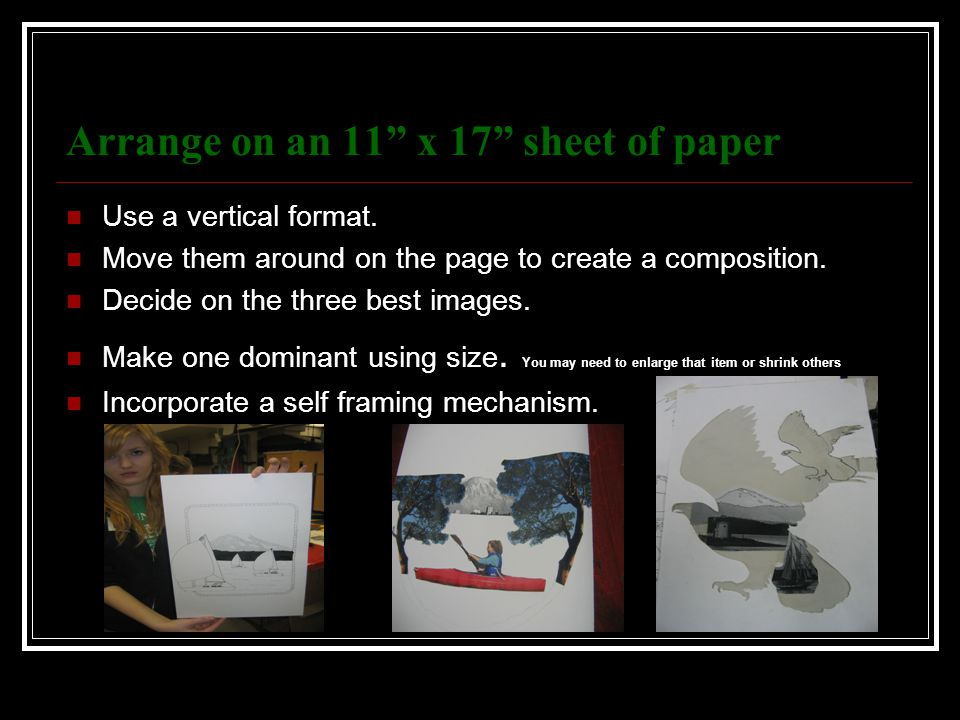 Arrange on an 11 x 17 sheet of paper Use a vertical format.